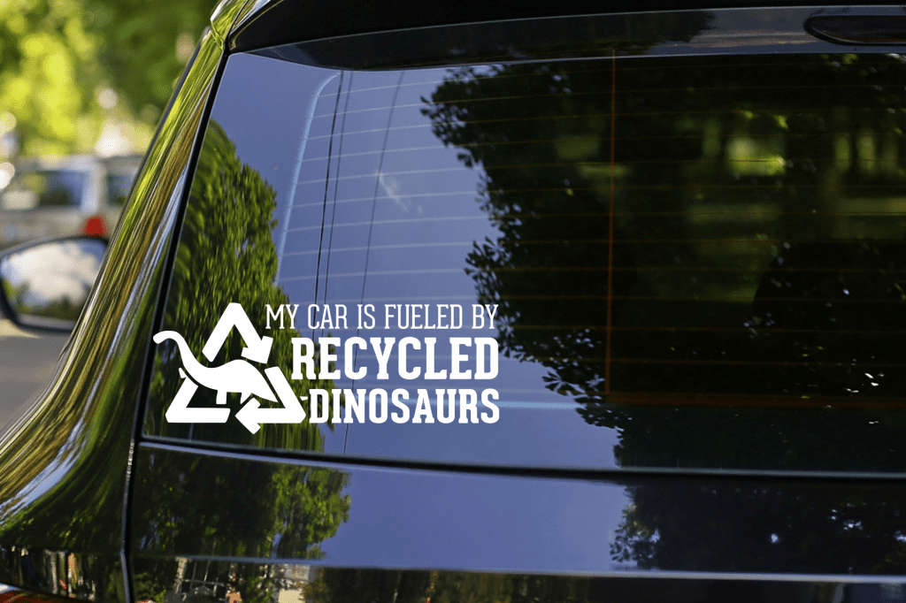 my car is fueled by recycled dinosaurs sticker