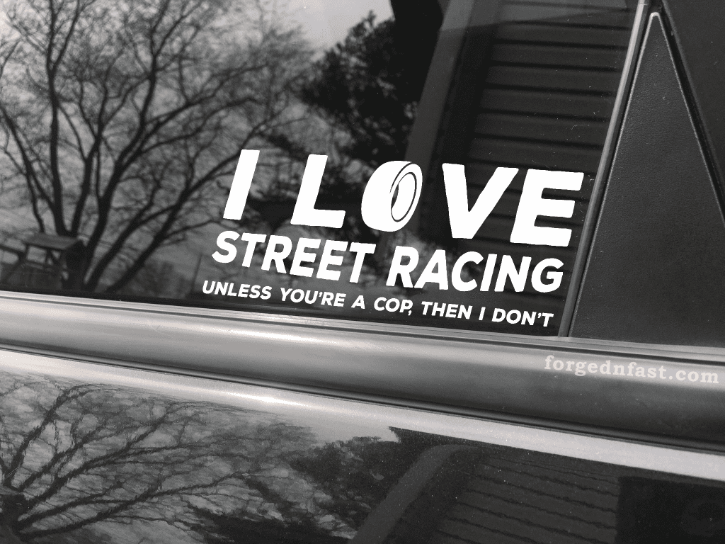 i love street racing unless youre a cop then i dont decal