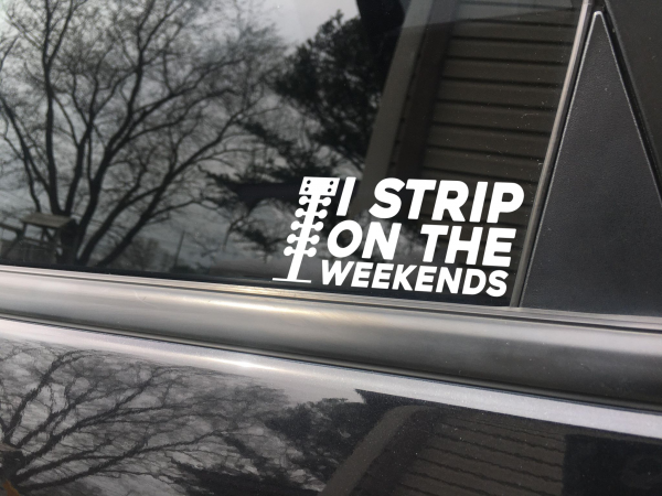 I strip on the weekends decal