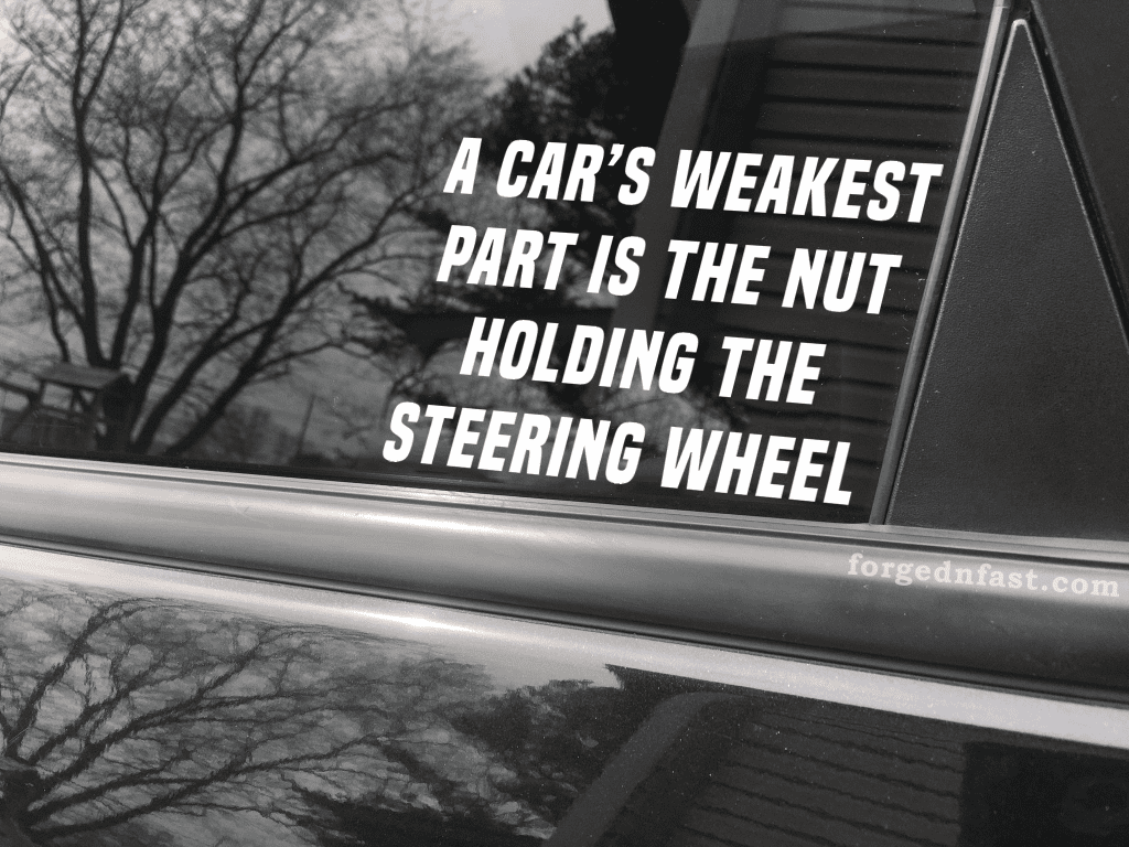 a cars weakest part is the nut holding the steering wheel decal
