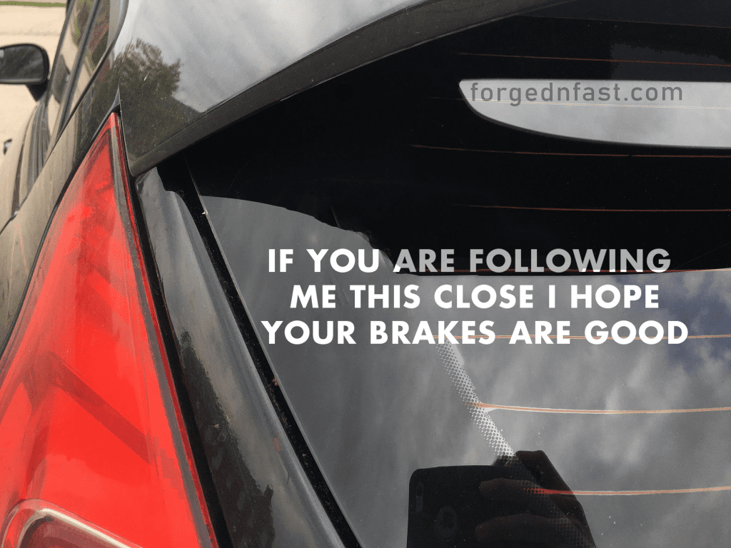 if you are following this close I hope your brakes are good sticker