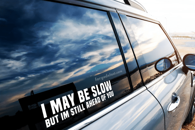 i may be slow but I'm ahead of you sticker